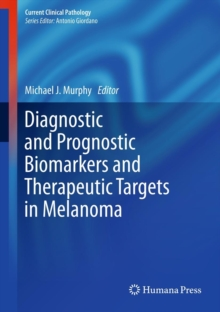 Diagnostic and Prognostic Biomarkers and Therapeutic Targets in Melanoma, Hardback Book