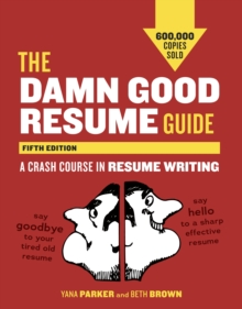 The Damn Good Resume Guide : A Crash Course in Resume Writing, Paperback / softback Book