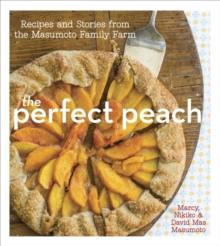 The Perfect Peach : Recipes and Stories from the Masumoto Family Farm [A Cookbook], Hardback Book