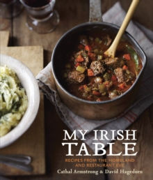 My Irish Table : Recipes from the Homeland and Restaurant Eve [A Cookbook], Hardback Book