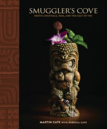 Smugler's Cove : Exotic Cocktails, Rum, and the Cult of Tiki, Hardback Book