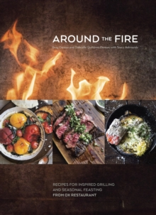 Around the Fire : Recipes for Inspired Grilling and Seasonal Feasting from Ox Restaurant [A Cookbook], EPUB eBook