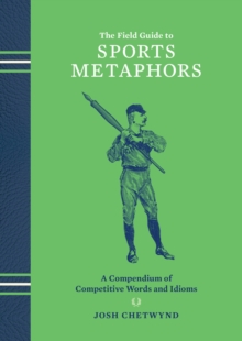 The Field Guide To Sports Metaphors, Hardback Book
