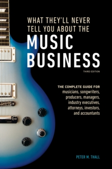 What They'll Never Tell You About The Music Business, ThirdEdition, Paperback / softback Book