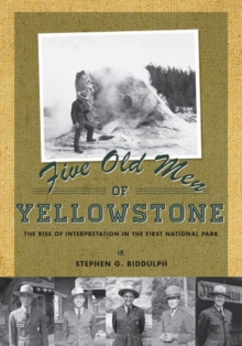 Five Old Men of Yellowstone : The Rise of Interpretation in the First National Park, Paperback / softback Book