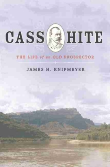 Cass Hite : The Life of an Old Prospector, Hardback Book