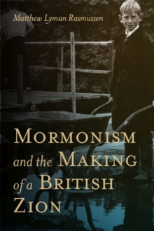 Mormonism and the Making of a British Zion, Hardback Book