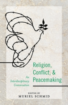 Religion, Conflict, and Peacemaking : An Interdisciplinary Conversation, Paperback / softback Book
