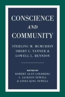 Conscience and Community : Sterling M. McMurrin, Obert C. Tanner, and Lowell L. Bennion, Paperback / softback Book
