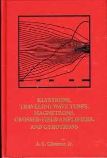 Principles of Klystrons, Traveling Wave Tubes, Magnetrons, Cross-Field Ampliers, and Gyrotrons, Hardback Book