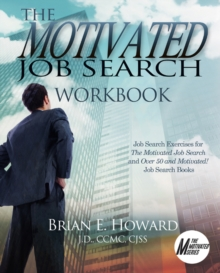 The Motivated Job Search Workbook : Job Search Exercises for The Motivated Job Search and Over 50 and Motivated! Job Search Books, Paperback / softback Book