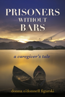 Prisoners Without Bars : A Caregiver's Tale, Paperback / softback Book