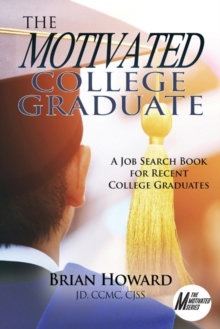 The Motivated College Graduate : A Job Search Book for Recent College Graduates, Paperback / softback Book