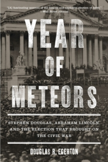 Year of Meteors : Stephen Douglas, Abraham Lincoln, and the Election That Brought on the Civil War, Paperback / softback Book