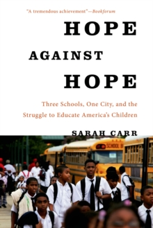 Hope Against Hope : Three Schools, One City, and the Struggle to Educate America's Children, Paperback / softback Book