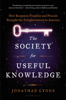 The Society for Useful Knowledge : How Benjamin Franklin and Friends Brought the Enlightenment to America, Paperback Book