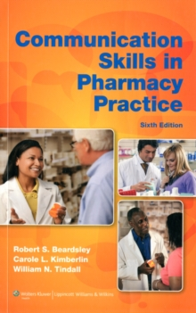 Communication Skills in Pharmacy Practice : A Practical Guide for Students and Practitioners, Paperback Book