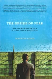 Upside of Fear : How One Man Broke the Cycle of Prison, Poverty & Addiction, Hardback Book