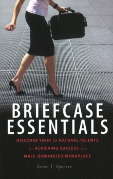 Briefcase Essentials : Discover Your 12 Natural Talents for Achieving Success in a Male-Dominated Workplace, Hardback Book