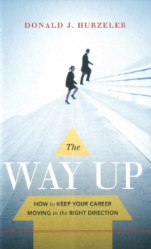 Way Up : How to Keep Your Career Moving in the Right Direction, Paperback Book