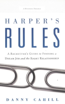 Harper's Rules : A Recruiter's Guide to Finding a Dream Job & the Right Relationship, Hardback Book