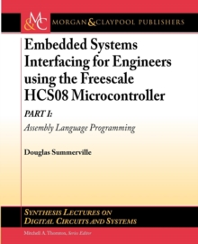 Embedded Systems Interfacing for Engineers Using the Freescale HCS08 Microcontroller I : Machine Language Programming, Paperback Book