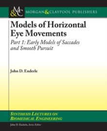 Models of Horizontal Eye Movements, Part I : Early Models of Saccades and Smooth Pursuit, Paperback Book