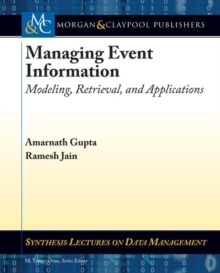 Managing Event Information : Modeling, Retrieval, and Applications, Paperback Book