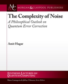 The Complexity of Noise : A Philosophical Outlook on Quantum Error Correction, Paperback Book