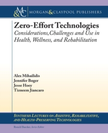 Zero Effort Technologies : Considerations, Challenges, and Use in Health, Wellness, and Rehabilitation, Paperback Book