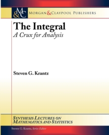 The Integral : A Crux for Analysis, Paperback Book