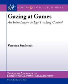 Gazing at Games : An Introduction to Eye Tracking Control, Paperback Book