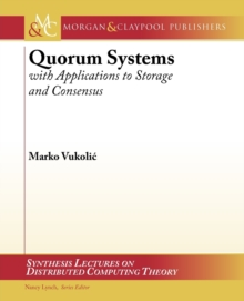 Quorum Systems : With Applications to Storage and Consensus, Paperback / softback Book