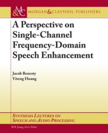 A Perspective on Single-Channel Frequency-Domain Speech Enhancement, Paperback / softback Book