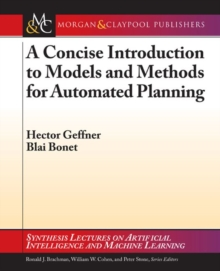 A Concise Introduction to Models and Methods for Automated Planning, Paperback / softback Book