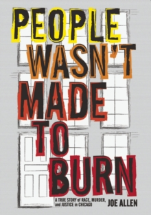 People Wasn't Made to Burn : The True Story of Race, Housing and Murder in Chicago, Hardback Book