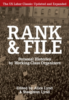 Rank and File : Personal Histories by Working-Class Organizers, Paperback Book