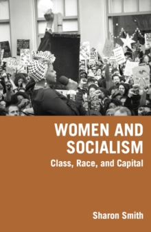 Women And Socialism : Class, Race, and Capital, Paperback / softback Book