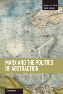 Marx And The Politics Of Abstraction : Studies in Critical Social Sciences, Volume 31, Paperback / softback Book