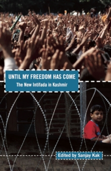 Until My Freedom Has Come : The New Intifada in Kashmir, Paperback / softback Book