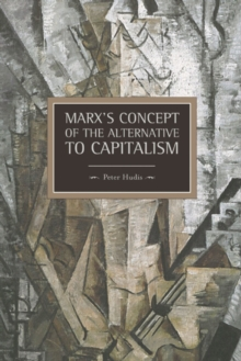 Marx's Concept Of The Alternative To Capitalism : Historical Materialism, Volume 36, Paperback / softback Book