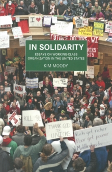 In Solidarity : Essays on Working-Class Organization and Strategy in the United States, Paperback / softback Book