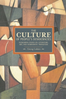 Culture Of People's Democracy, The: Hungarian Essays On Literature, Art, And Democratic Transition, 1945-1948 : Historical Materialism, Volume 42, Paperback / softback Book
