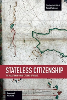 Stateless Citizenship: The Palestinian-arab Citizens Of Israel : Studies in Critical Social Sciences, Volume 54, Paperback / softback Book