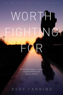 Worth Fighting For : An Ex-Army Ranger's Journey Out of the Military and Across the US (Dedicated to Pat Tillman), Paperback / softback Book