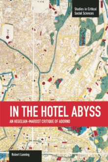 In The Hotel Abyss: An Hegelian-marxist Critique Of Adorno : Studies in Critical Social Sciences, Volume 60, Paperback / softback Book