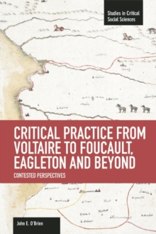 Critical Practice From Voltaire To Foucault, Eagleton And Beyond: Contested Perspectives : Studies in Critical Social Sciences, Volume 61, Paperback / softback Book