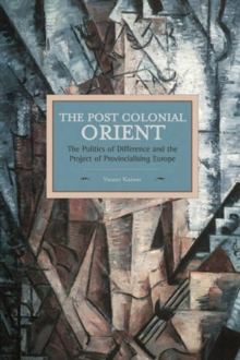 Postcolonial Orient, The: The Politics Of Difference And The Project Of Provincialising Europe : Historical Materialism, Volume 68, Paperback / softback Book