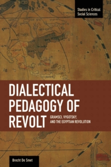 Dialectical Pedagogy Of Revolt, A: Gramsci, Vygotsky, And The Egyptian Revolution : Studies in Critical Social Sciences, Volume 73, Paperback / softback Book