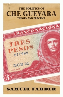 The Politics Of Che Guevara : A Reassessment, Paperback / softback Book